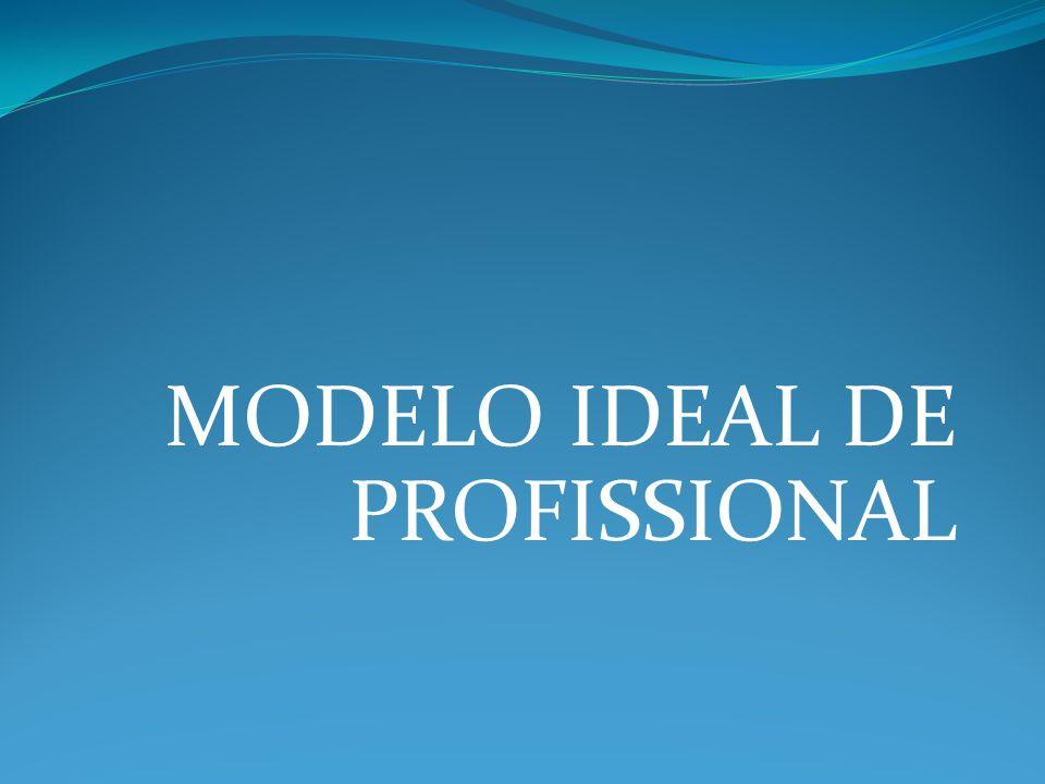 MODELO IDEAL DE PROFISSIONAL