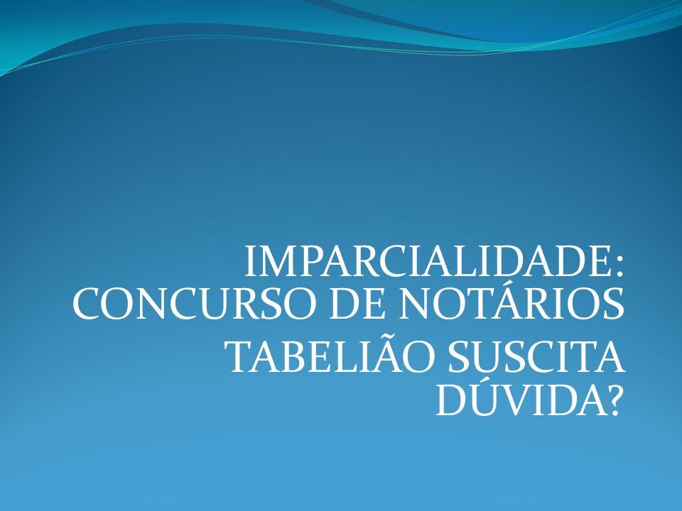 IMPARCIALIDADE: CONCURSO DE NOTÁRIOS TABELIÃO SUSCITA DÚVIDA