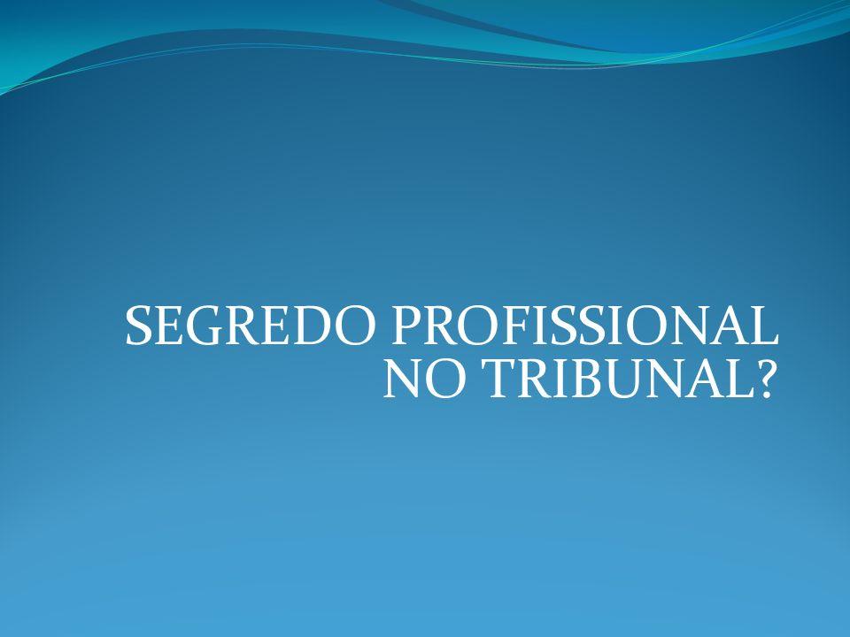 SEGREDO PROFISSIONAL NO TRIBUNAL