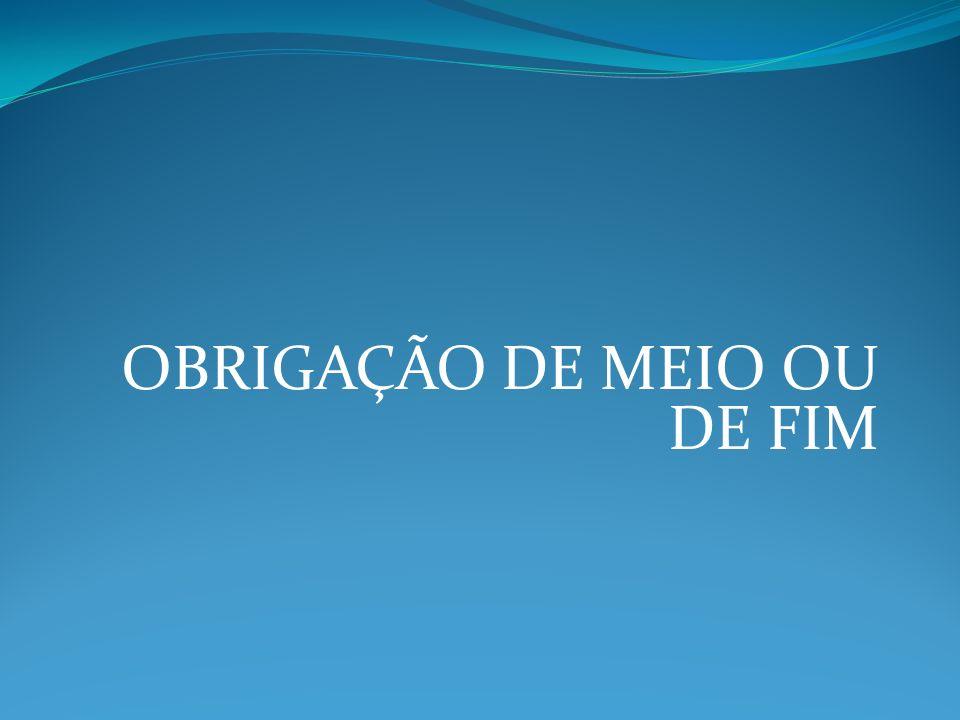 OBRIGAÇÃO DE MEIO OU DE FIM