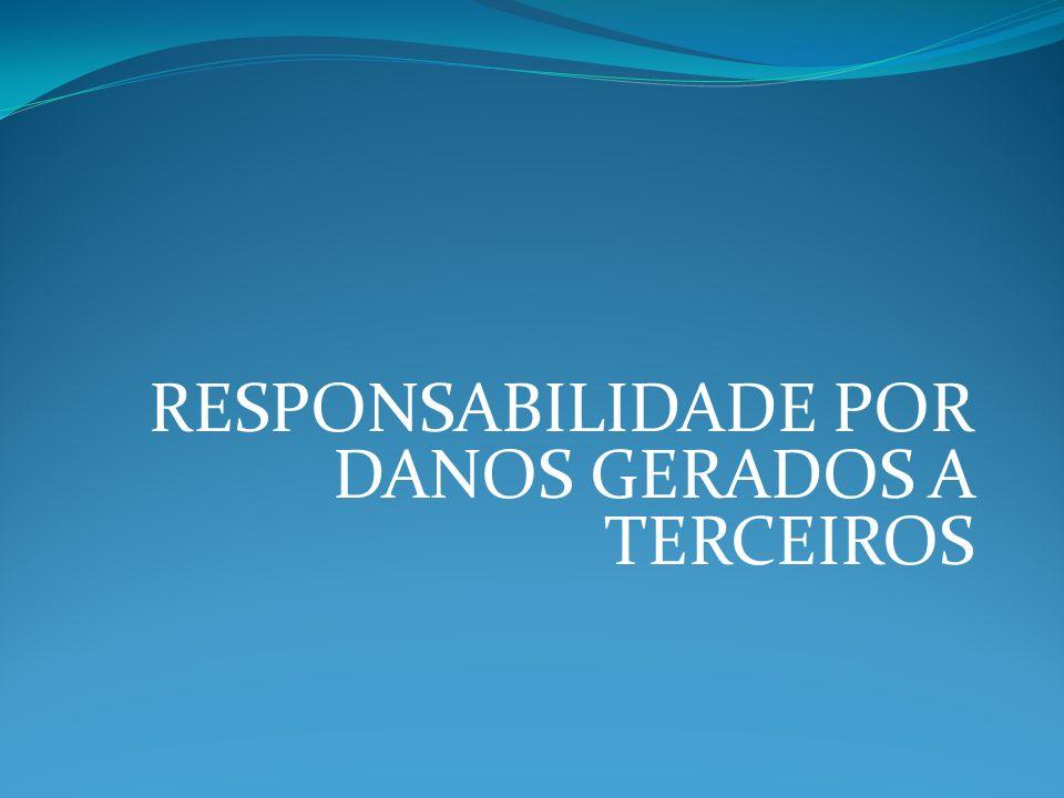RESPONSABILIDADE POR DANOS GERADOS A TERCEIROS