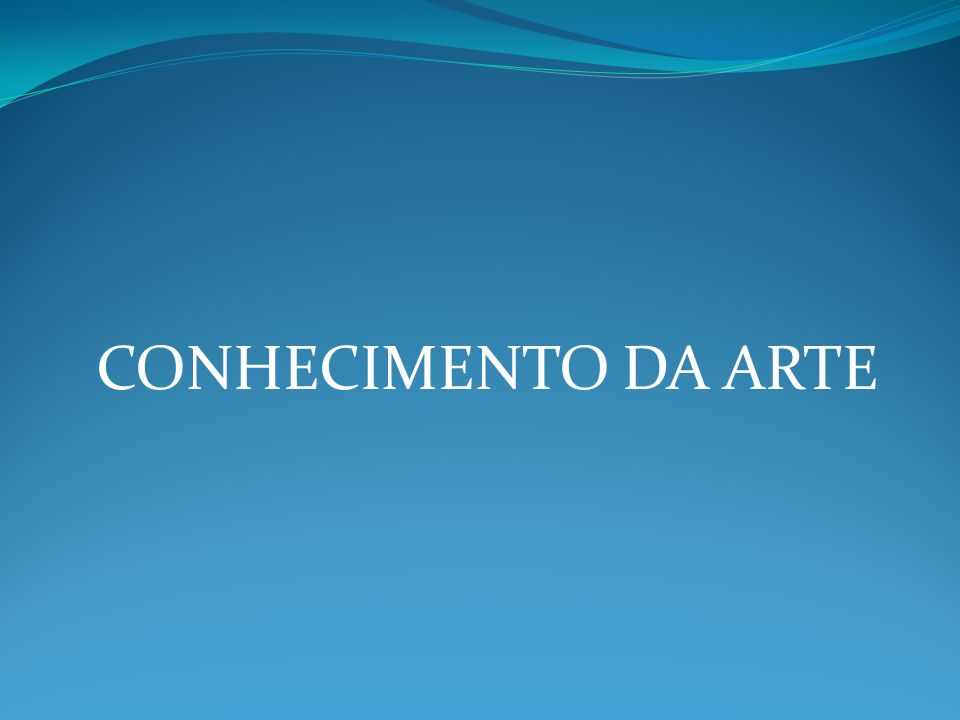 CONHECIMENTO DA ARTE