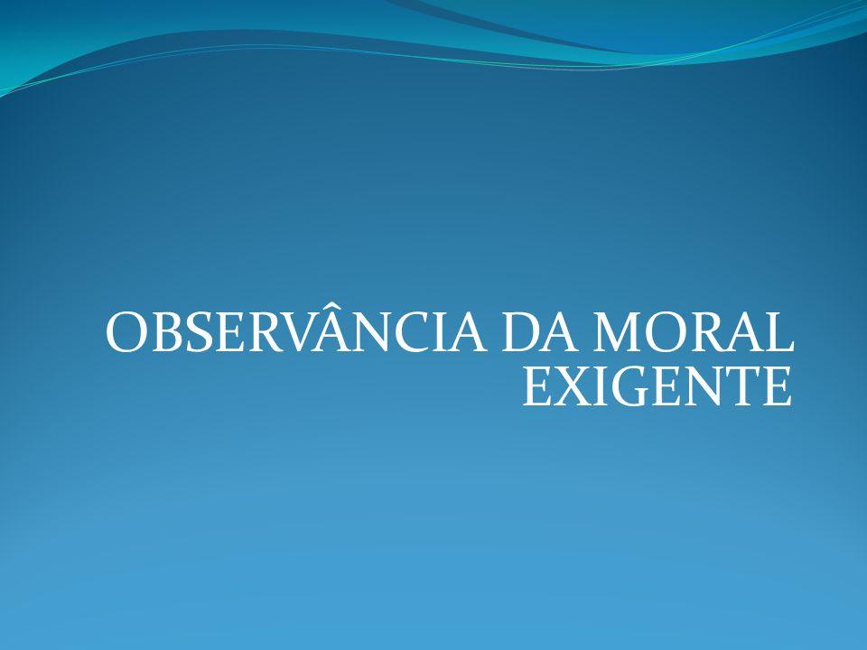 OBSERVÂNCIA DA MORAL EXIGENTE