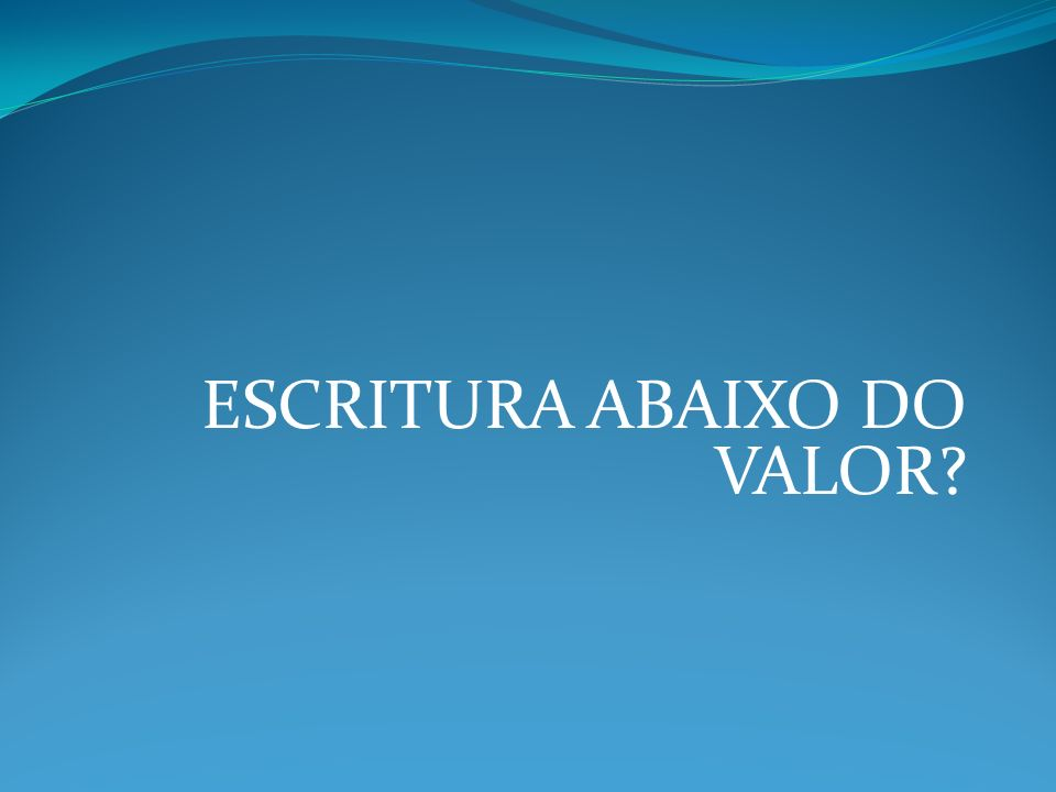 ESCRITURA ABAIXO DO VALOR