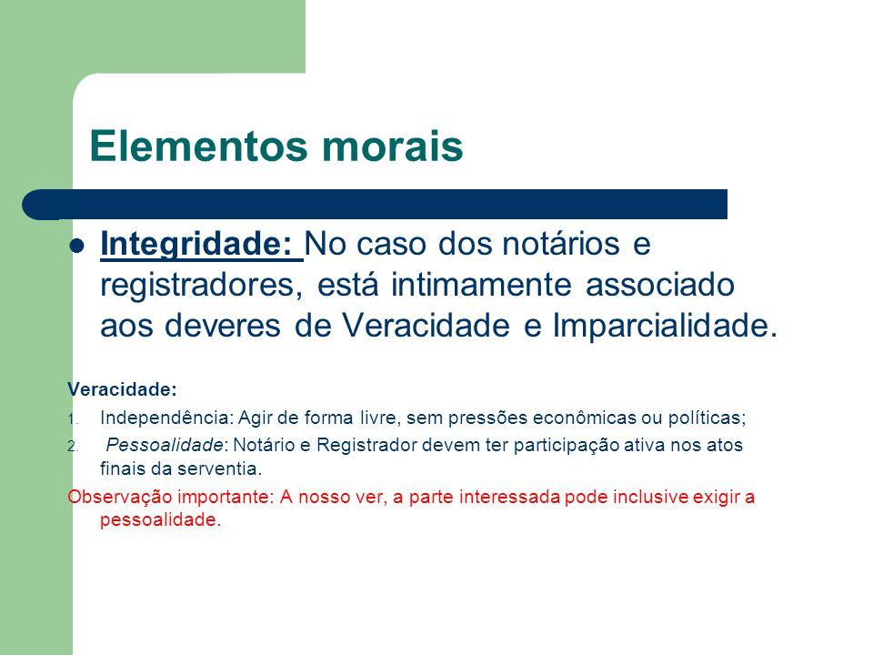 Elementos morais Integridade: No caso dos notários e registradores, está intimamente associado aos deveres de Veracidade e Imparcialidade.
