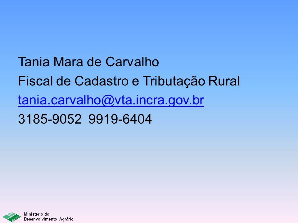 Tania Mara de Carvalho Fiscal de Cadastro e Tributação Rural.