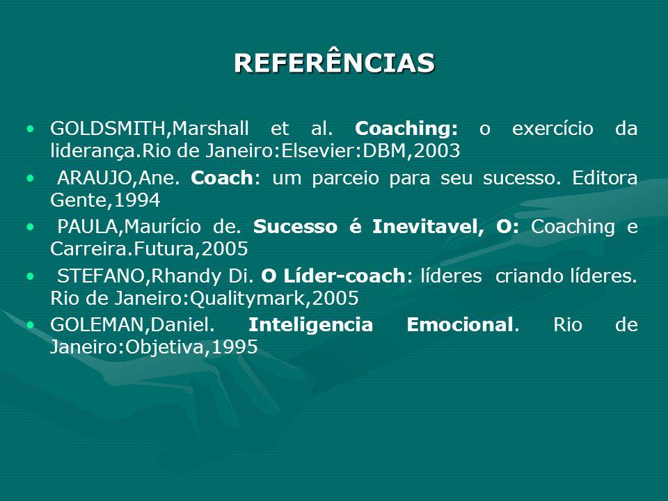 REFERÊNCIASGOLDSMITH,Marshall et al. Coaching: o exercício da liderança.Rio de Janeiro:Elsevier:DBM,2003.