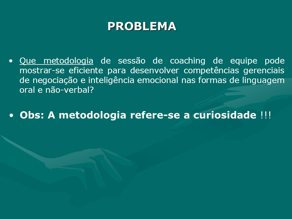 PROBLEMA Obs: A metodologia refere-se a curiosidade !!!