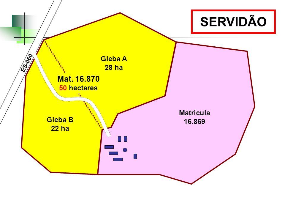 SERVIDÃO Mat. 16.870 Gleba A 28 ha 50 hectares Matrícula 16.869