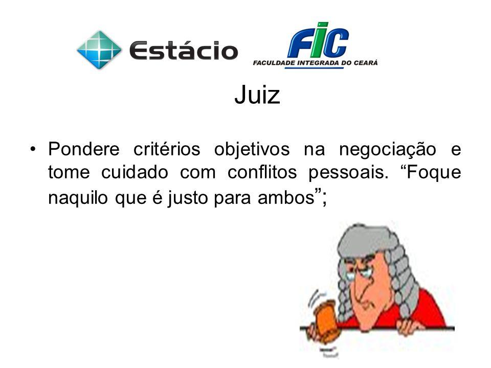 JuizPondere critérios objetivos na negociação e tome cuidado com conflitos pessoais.