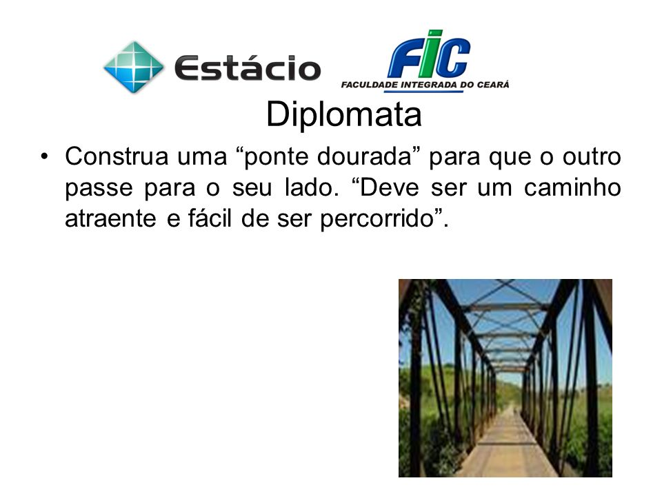 Diplomata Construa uma ponte dourada para que o outro passe para o seu lado.