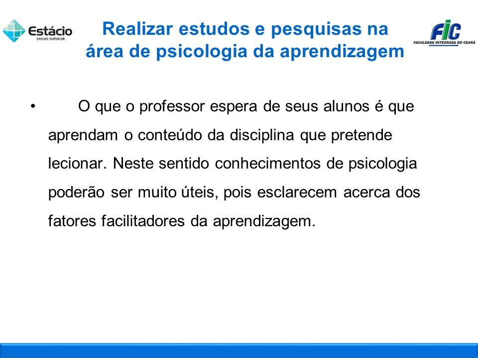Realizar estudos e pesquisas na área de psicologia da aprendizagem