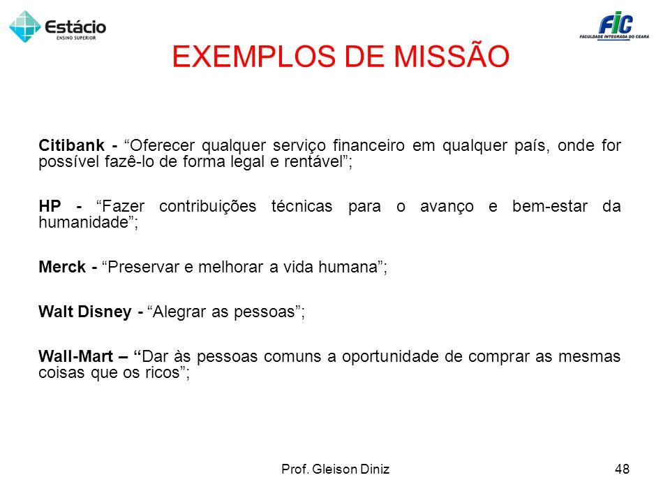 EXEMPLOS DE MISSÃOCitibank - Oferecer qualquer serviço financeiro em qualquer país, onde for possível fazê-lo de forma legal e rentável ;