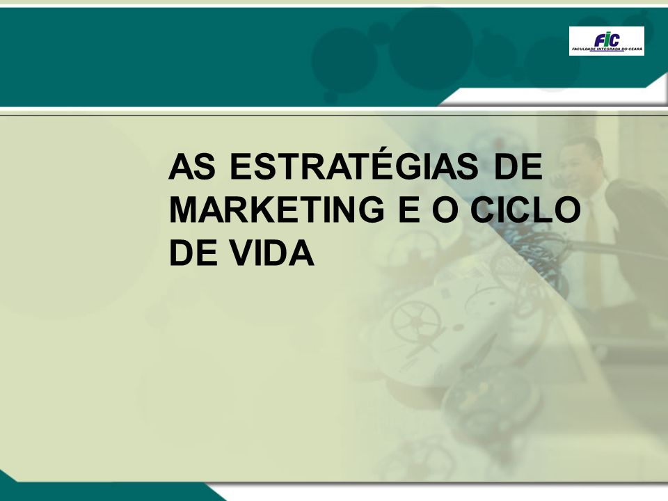 AS ESTRATÉGIAS DE MARKETING E O CICLO DE VIDA
