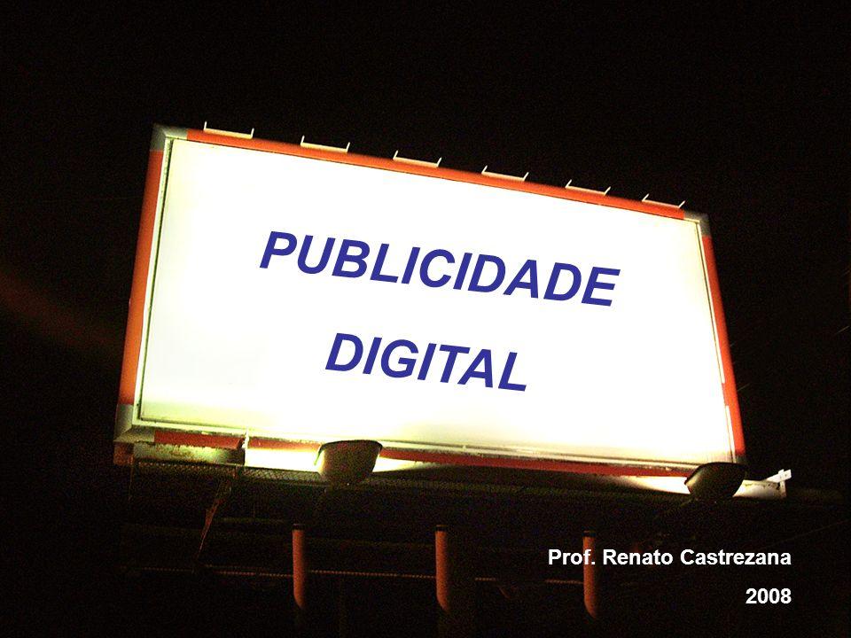 PUBLICIDADE DIGITAL Prof. Renato Castrezana 2008