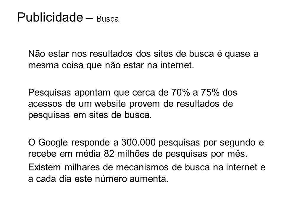 Publicidade – Busca Não estar nos resultados dos sites de busca é quase a mesma coisa que não estar na internet.