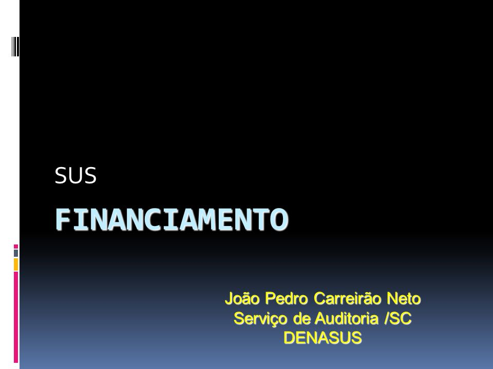 FINANCIAMENTO SUS João Pedro Carreirão Neto Serviço de Auditoria /SC