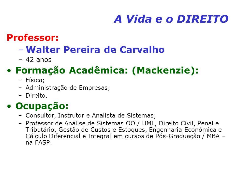 A Vida e o DIREITO Professor: Walter Pereira de Carvalho
