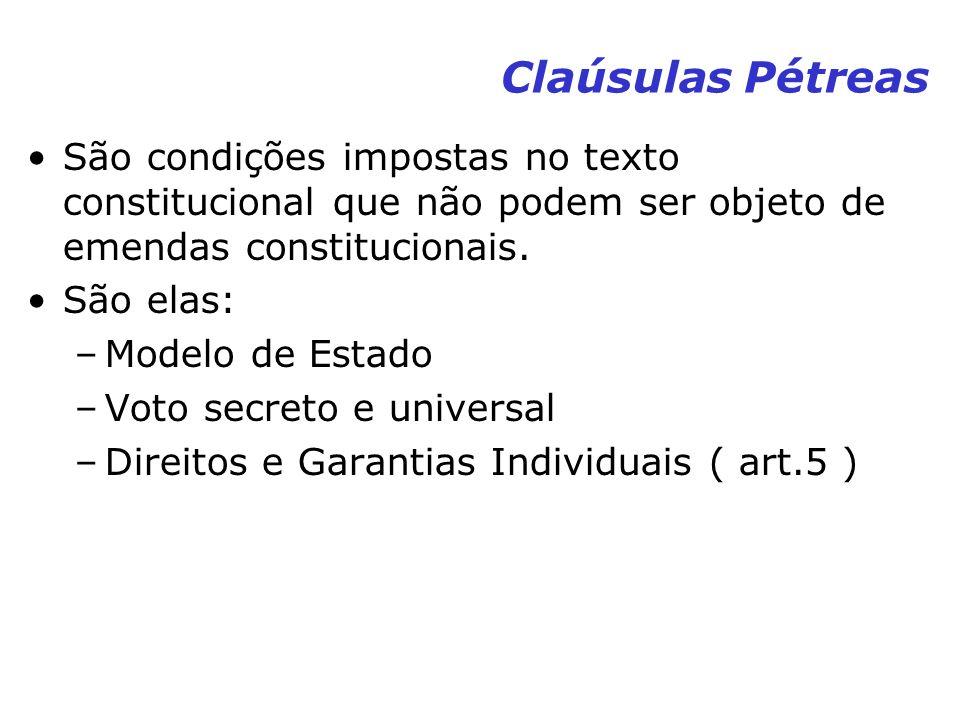Claúsulas Pétreas São condições impostas no texto constitucional que não podem ser objeto de emendas constitucionais.