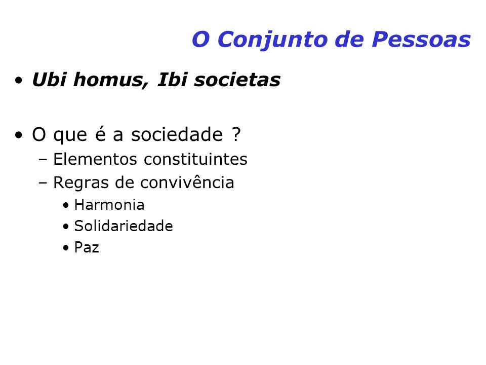 O Conjunto de Pessoas Ubi homus, Ibi societas O que é a sociedade