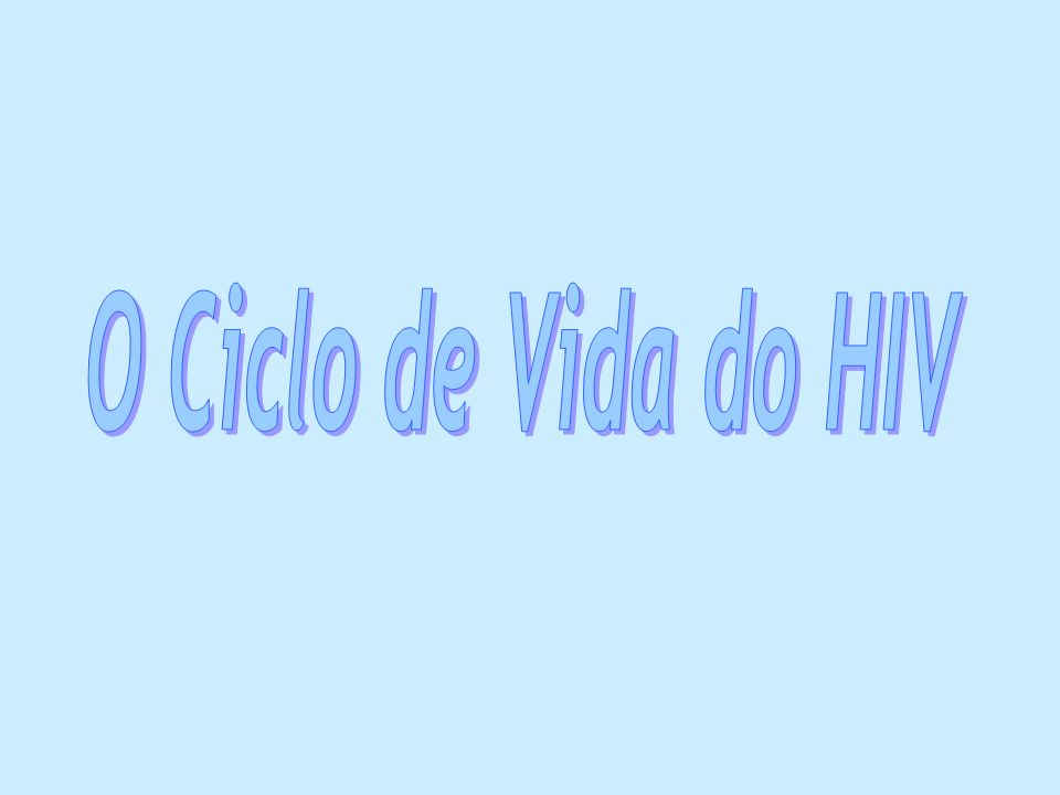 O Ciclo de Vida do HIV