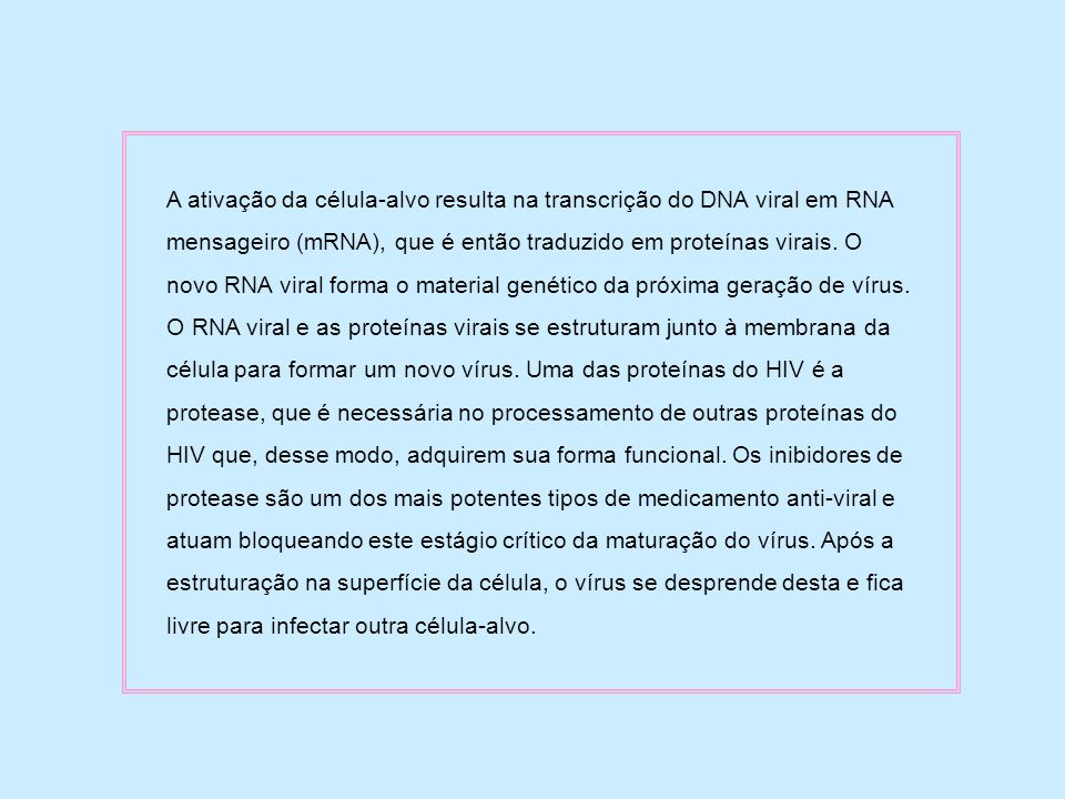 A ativação da célula-alvo resulta na transcrição do DNA viral em RNA mensageiro (mRNA), que é então traduzido em proteínas virais.