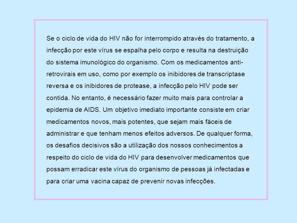 Se o ciclo de vida do HIV não for interrompido através do tratamento, a infecção por este vírus se espalha pelo corpo e resulta na destruição do sistema imunológico do organismo.