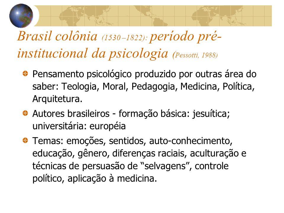 Brasil colônia (1530 –1822): período pré-institucional da psicologia (Pessotti, 1988)