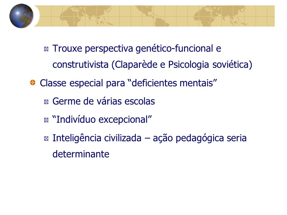 Trouxe perspectiva genético-funcional e construtivista (Claparède e Psicologia soviética)