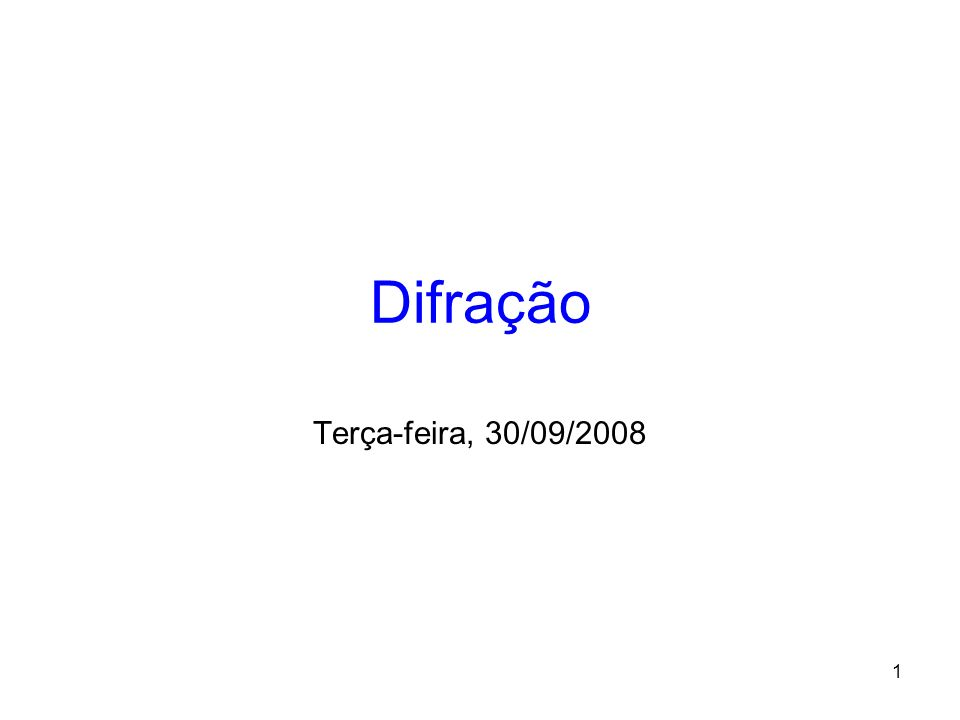 Difração Terça-feira, 30/09/2008