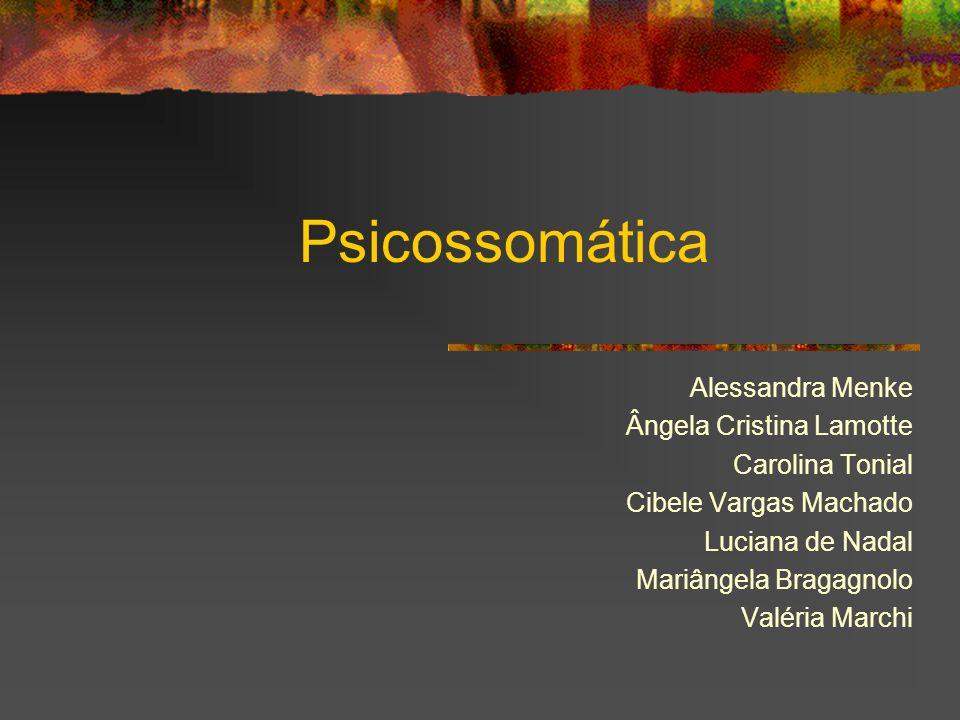 Psicossomática Alessandra Menke Ângela Cristina Lamotte