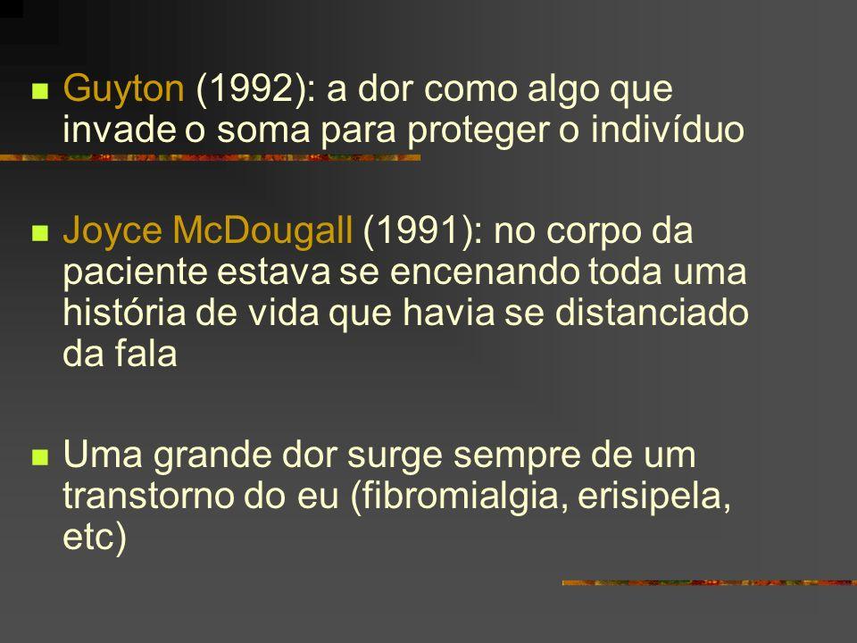 Guyton (1992): a dor como algo que invade o soma para proteger o indivíduo