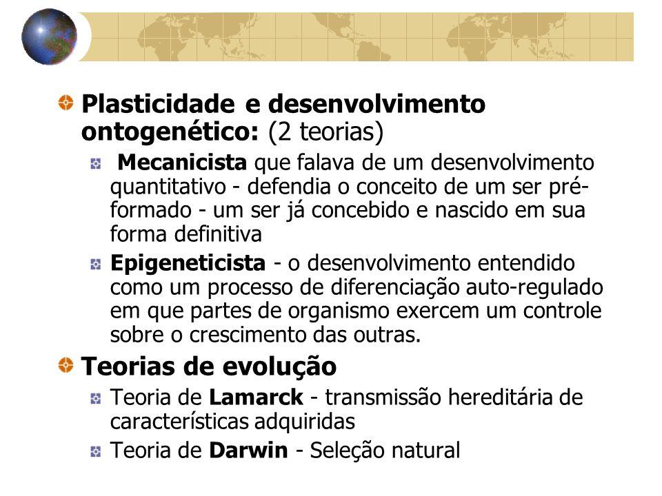Plasticidade e desenvolvimento ontogenético: (2 teorias)
