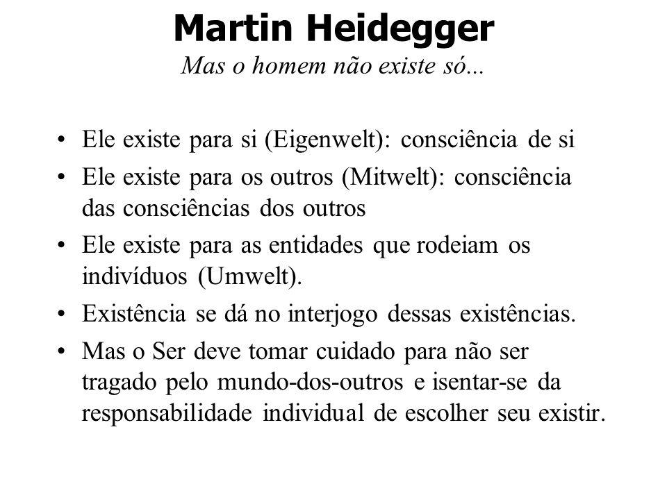 Martin Heidegger Mas o homem não existe só...
