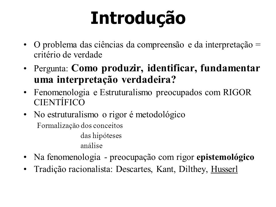 IntroduçãoO problema das ciências da compreensão e da interpretação = critério de verdade.