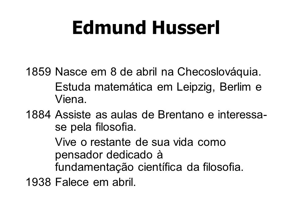 Edmund Husserl 1859 Nasce em 8 de abril na Checoslováquia.