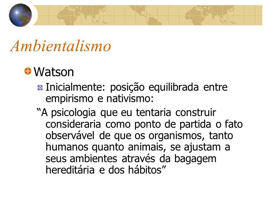 Ambientalismo Watson. Inicialmente: posição equilibrada entre empirismo e nativismo: