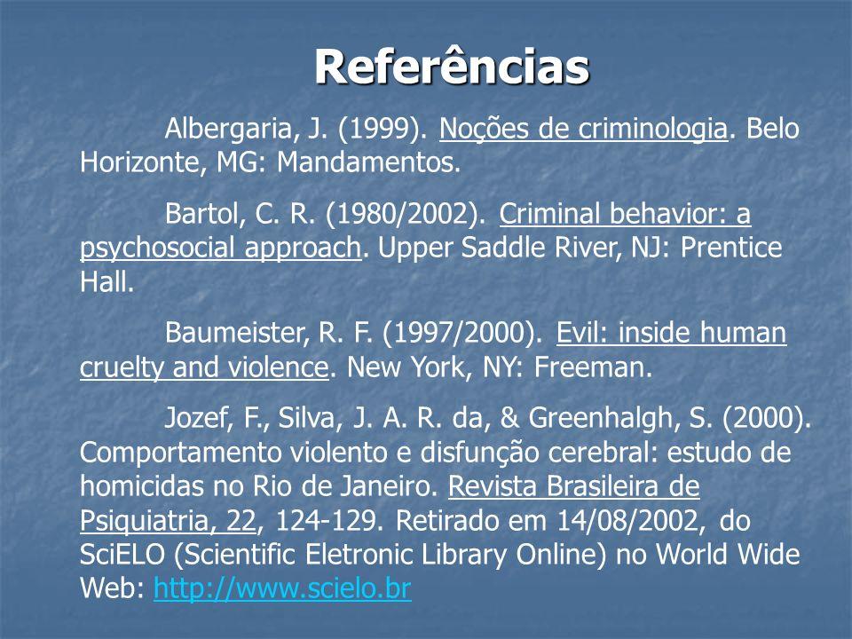 ReferênciasAlbergaria, J. (1999). Noções de criminologia. Belo Horizonte, MG: Mandamentos.