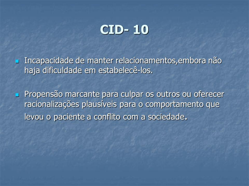 CID- 10 Incapacidade de manter relacionamentos,embora não haja dificuldade em estabelecê-los.
