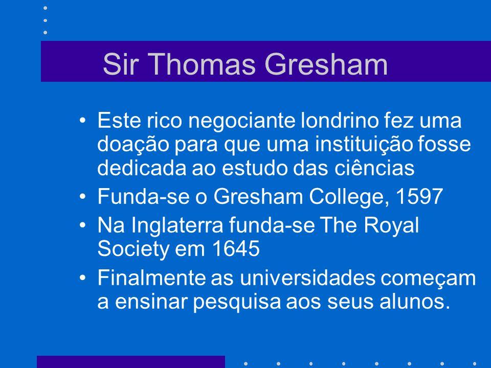 Sir Thomas Gresham Este rico negociante londrino fez uma doação para que uma instituição fosse dedicada ao estudo das ciências.