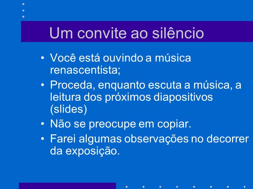 Um convite ao silêncio Você está ouvindo a música renascentista;