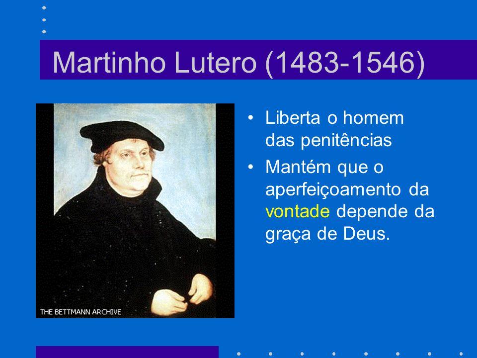 Martinho Lutero (1483-1546) Liberta o homem das penitências