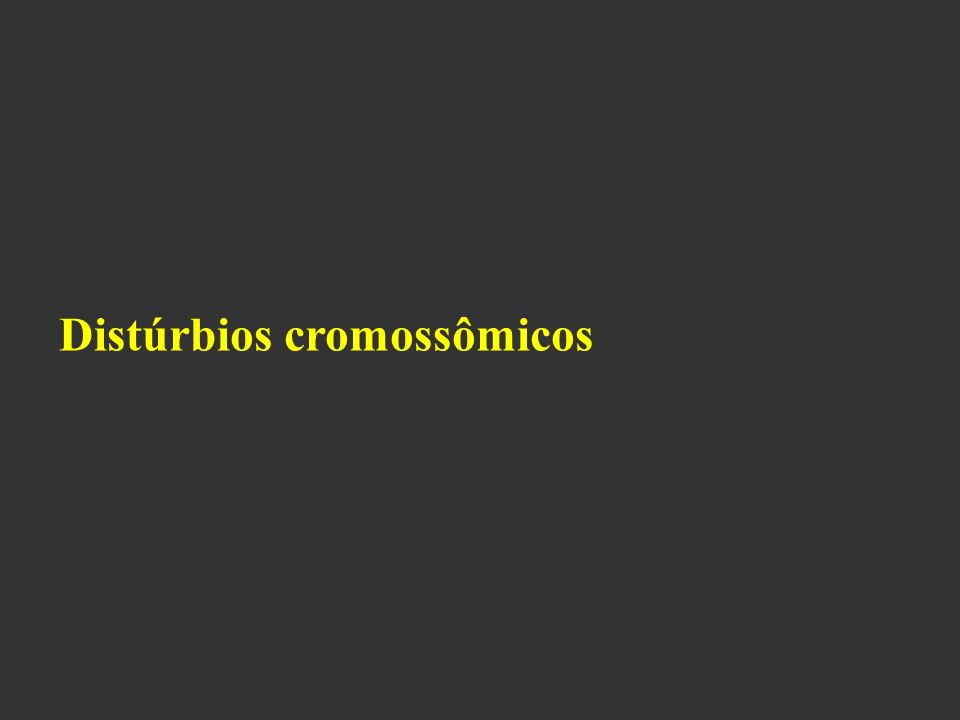 Distúrbios cromossômicos