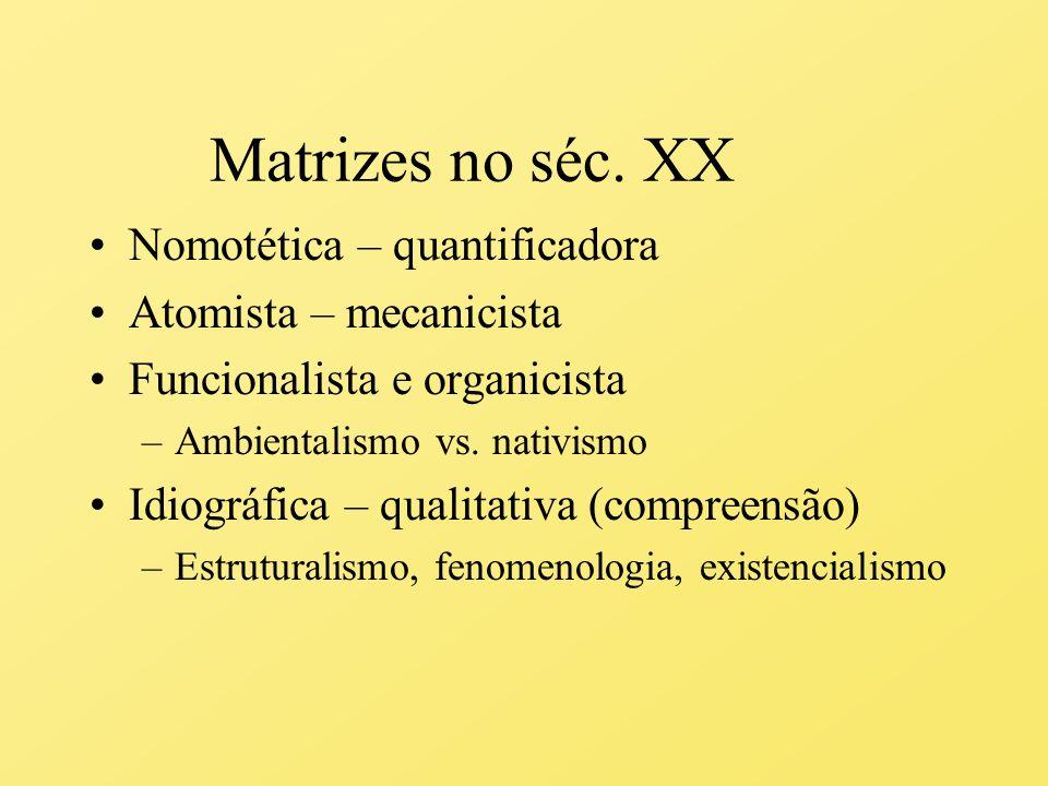 Matrizes no séc. XX Nomotética – quantificadora Atomista – mecanicista