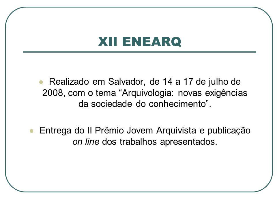 XII ENEARQ Realizado em Salvador, de 14 a 17 de julho de 2008, com o tema Arquivologia: novas exigências da sociedade do conhecimento .