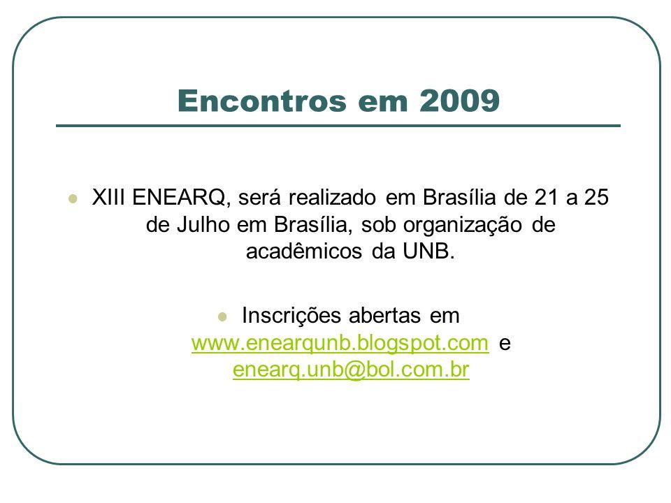 Encontros em 2009XIII ENEARQ, será realizado em Brasília de 21 a 25 de Julho em Brasília, sob organização de acadêmicos da UNB.