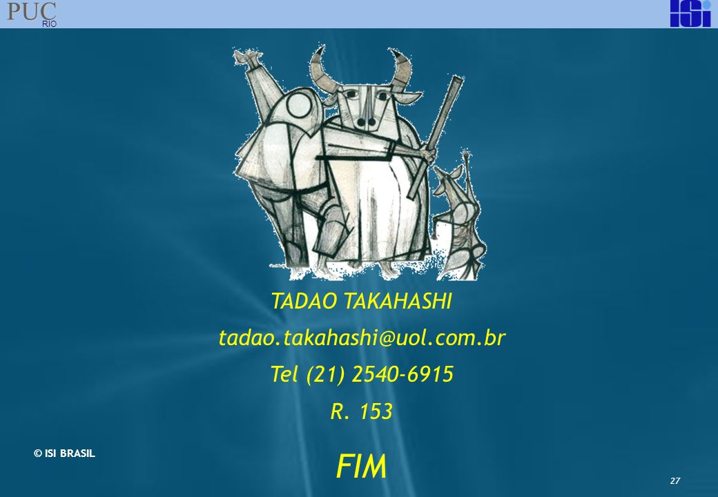 FIM TADAO TAKAHASHI tadao.takahashi@uol.com.br Tel (21) 2540-6915