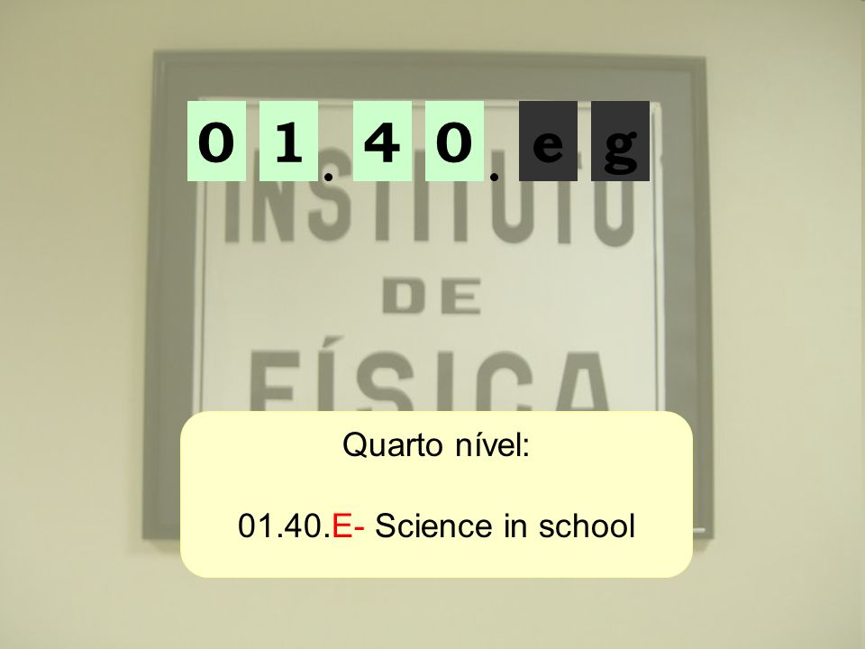 1 4 e g Quarto nível: 01.40.E- Science in school