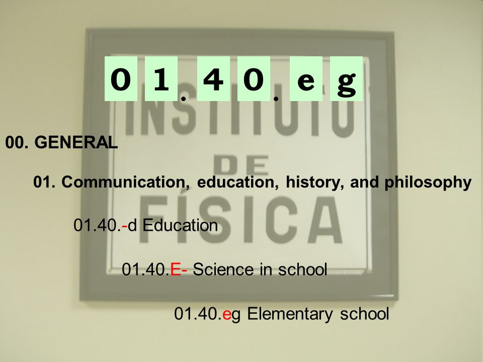 1 4 e g 00. GENERAL 01.40.-d Education 01.40.E- Science in school