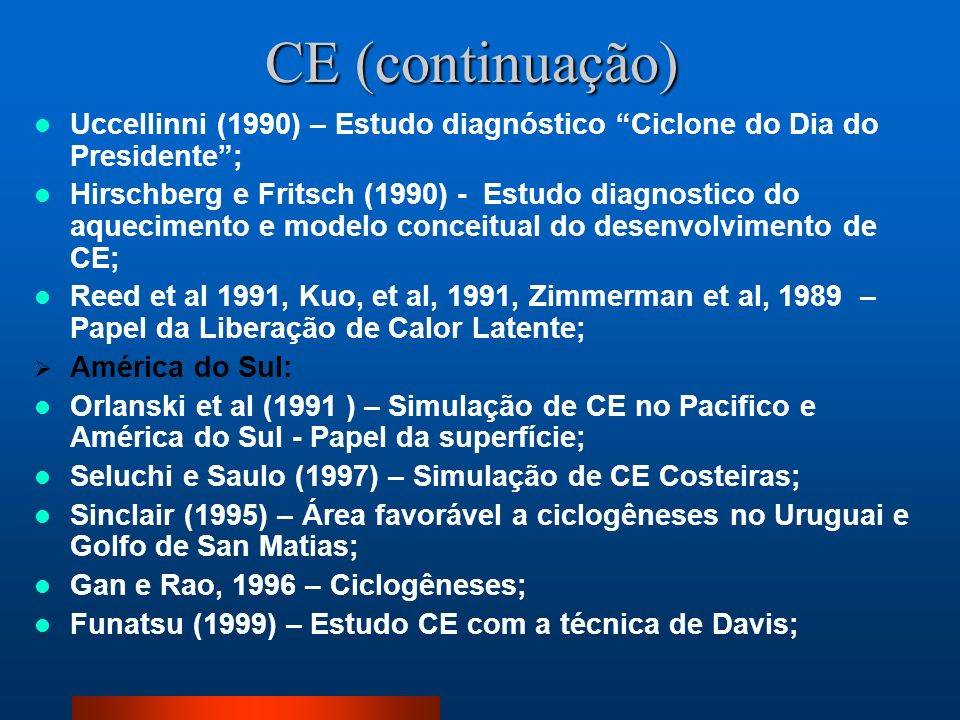 CE (continuação) Uccellinni (1990) – Estudo diagnóstico Ciclone do Dia do Presidente ;